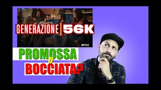 GENERAZIONE 56K - PROMOSSA O BOCCIATA???
