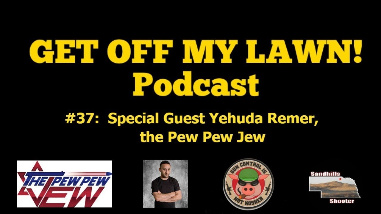 GET OFF MY LAWN! Podcast #037:  Special Guest Yehuda Remer, the Pew Pew Jew