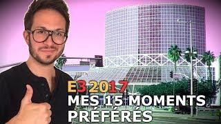E3 2017 : MES 15 MOMENTS PRÉFÉRÉS