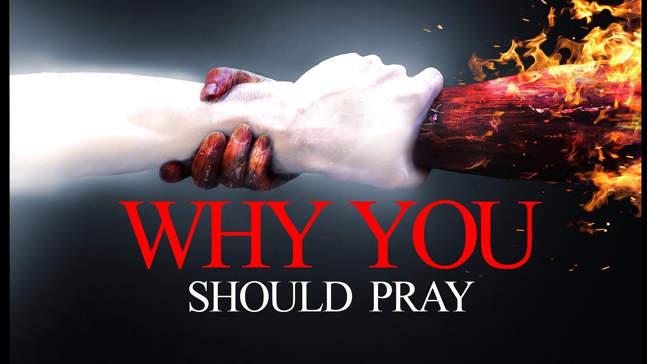Why You Should Pray (THIS IS SO POWERFUL)