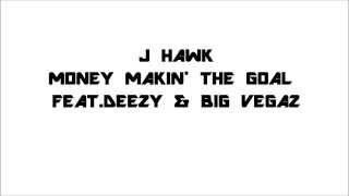 jhawk money makin the goal feat deezy big vegaz