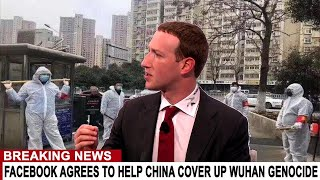 BREAKING: FACEBOOK AGREES TO HELP CHINA COVER UP WUHAN GENOCIDE