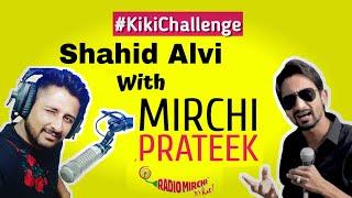 Shahid Alvi Ft. Mirchi Prateek, Radio Mirchi Prank Call! #KIKICHALLENGE