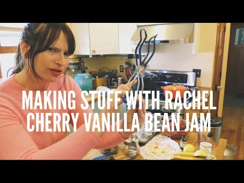 Making Stuff with Rachel    Sour Cherry Vanilla Bean Jam