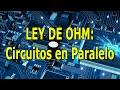 LEY DE OHM Circuitos en Paralelo/ Fundamentos de electricidad