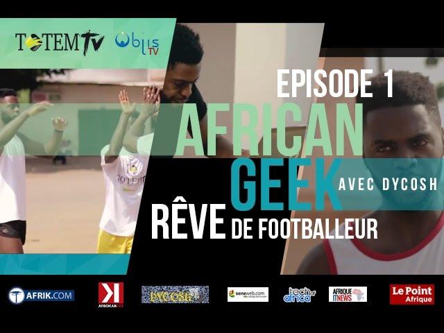 "#AfricanGeek - Episode 1 ""Rêve de footballeur"" (Web-série)"