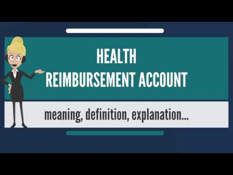 What is HEALTH REIMBURSEMENT ACCOUNT? What does HEALTH REIMBURSEMENT ACCOUNT mean?
