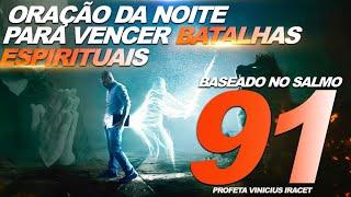 🙏🏻 ORAÇÃO DA NOITE PARA VENCER BATALHAS ESPIRITUAIS BASEADO NO SALMO 91 🙏🏻
