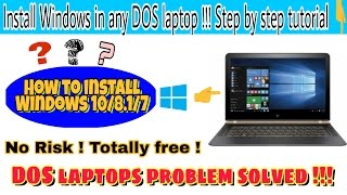How to install Win 10/8.1/7 in any Free DOS laptop ?? Step by step Tutorial !!