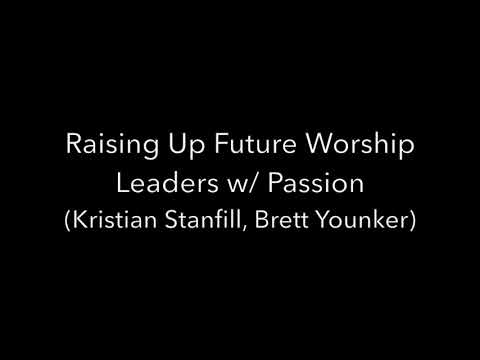 Raising Up Future Worship Leaders and Developing Musicians w: Passion Kristian Stanfill, Brett Yonke