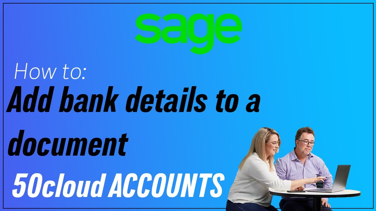 Sage 50cloud Accounts (UK) -  Add bank details to your invoice layout