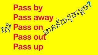 Pass by Pass away Pass out Pass on Pass up Phrasal Verb by Socheat Thin