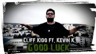 Cliff Kido ft. Kevin K. - Good Luck (Necenzurat)