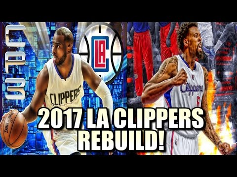 Rebuilding The 2017 Los Angeles Clippers - NBA 2K16 My League