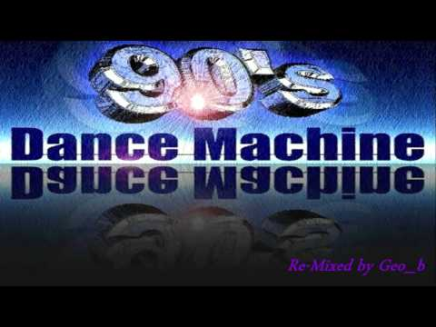 Geo_b presents - Dance Machine Mix of 90's (Re-Mixed by Geo_