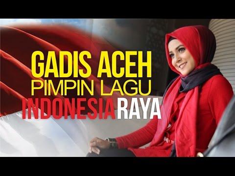 Gadis Cantik Asal Aceh Pimpin Lagu Indonesia Raya Plus Lirik Lagu Indonesia Raya