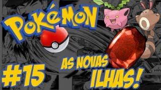 Pokémon - Eu Escolho Você #15 / Ruby / Explorando as novas ilhas!! [BR]