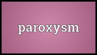 Paroxysm Meaning
