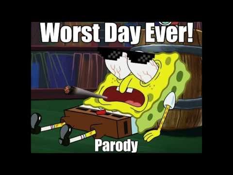 The WORST Day Ever: Parody of SpongeBob Squarepants Best Day Ever