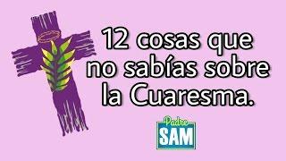 12 DATOS QUE NO SABÍAS SOBRE LA CUARESMA | PADRE SAM