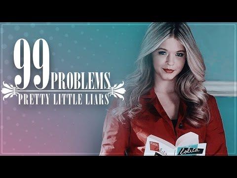 ✗Pretty Little Liars  99 Problems