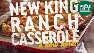 New King Ranch Casserole | Recipes | Whole Foods Market