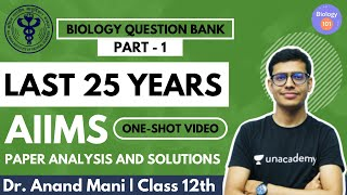 Last 25 Years AIIMS Paper Analysis & Solutions | Part 1 | Class 12th | Biology 101 | Dr. Anand Mani