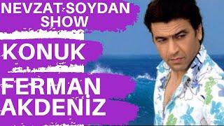 FERMAN AKDENİZ - NEVZAT SOYDAN SHOW 18 03 2012-1