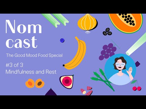 Nomcast The Good Mood Food Special Part 3 - Mindfulness and Rest