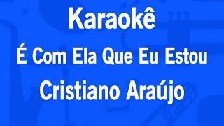 Karaokê É Com Ela Que Eu Estou - Cristiano Araújo