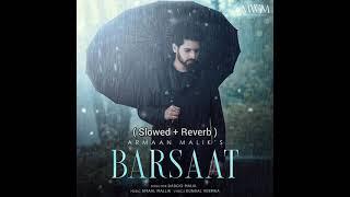 Barsaat Slowed Reverb Armaan Malik New Full Song Amaal Mallik Daboo Malik Kunaal Vermaa