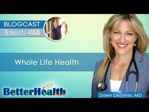 Episode #33: Whole Life Health with Dr. Dawn DeSylvia, MD