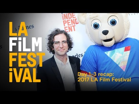 Highlights! Day 1-3 recap - 2017 LA Film Festival