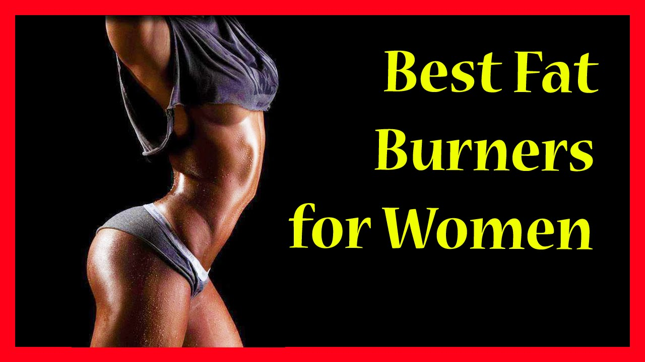 Best Fat Burners For Women Various Fat Burners That Works For Women Lot More