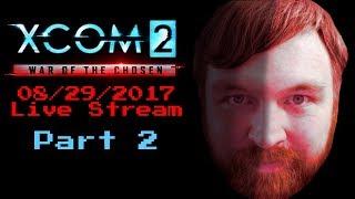 XCOM 2: War of the Chosen from 08/29/17 Live Stream Part 2