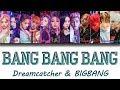 BIGBANG and Dreamcatcher 'BANG BANG BANG' 뱅뱅뱅 color coded lyrics Han|Rom|Eng