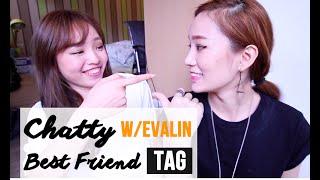 Chatty Best Friend tag w/ EVALIN