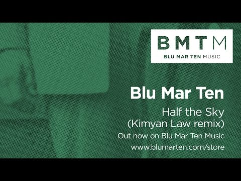 Blu Mar Ten - Half the Sky (Kimyan Law remix)