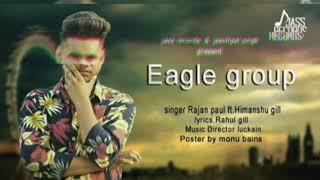 Eagle Group Rajan Paul ft. Himanshu Gill (dhol remix) new punjabi song 2019