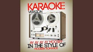 Ay Ay Ay Ay Moosey (In the Style of Modern Romance) (Karaoke Version)