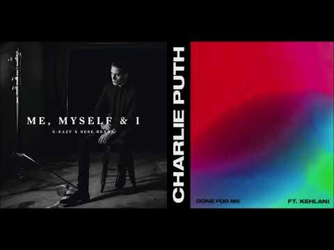 Me, Myself and I / Done For Me - G-Eazy and Charlie Puth ft. Bebe Rexha and Kehlani (Mashup!)
