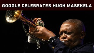 World-renowned South African trumpeter Hugh Masekela has been honoured by tech giant Google with a doodle to mark what would have been his 80th birthday.