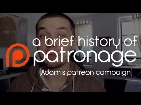 A brief history of Patronage (Adam's Patreon Campaign)