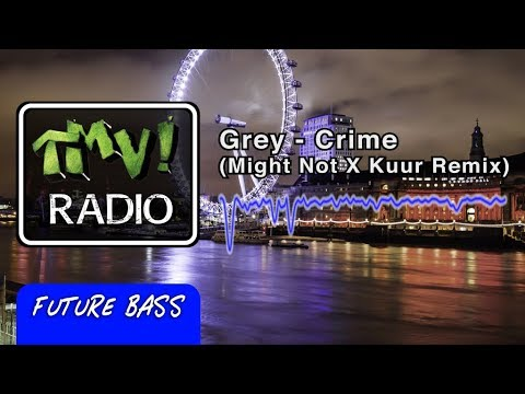 Grey - Crime (Might Not X Kuur Remix) (TMV Radio)