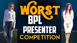 WORST BPL PRESENTER COMPETITION