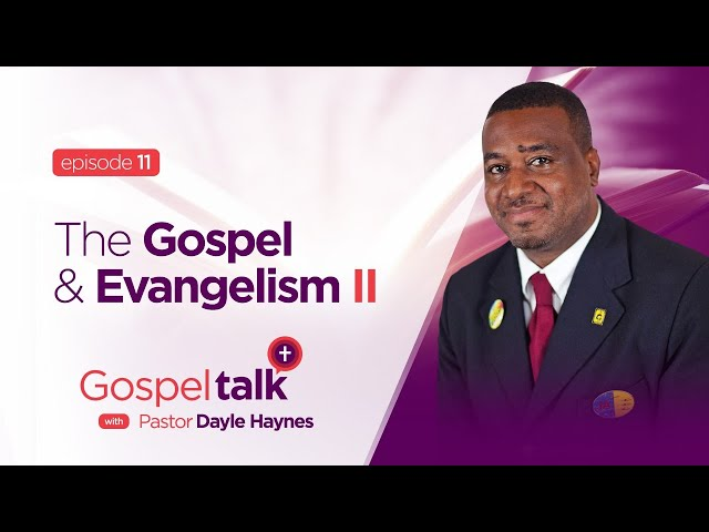 Gospel Talk | S1E11 | The Gospel & Evangelism Part 2 | Ps. Dayle Haynes