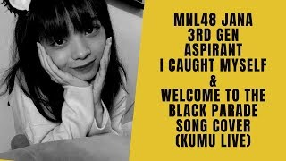 MNL48 Jana 3rd Gen Aspirant - I Caught Myself & Welcome to The Black Parade Song Cover (KUMU LIVE)