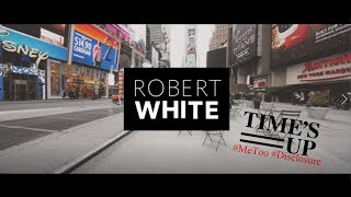 Times Up, #MeToo and #Disclosure (R) / Robert White / #AnythingGoes