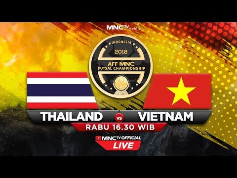 THAILAND VS VIETNAM (FT : 4 - 1) - AFF MNC Futsal Championship 2018