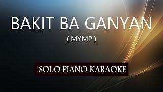 BAKIT BA GANYAN ( MYMP ) PH KARAOKE PIANO by REQUEST (COVER_CY)